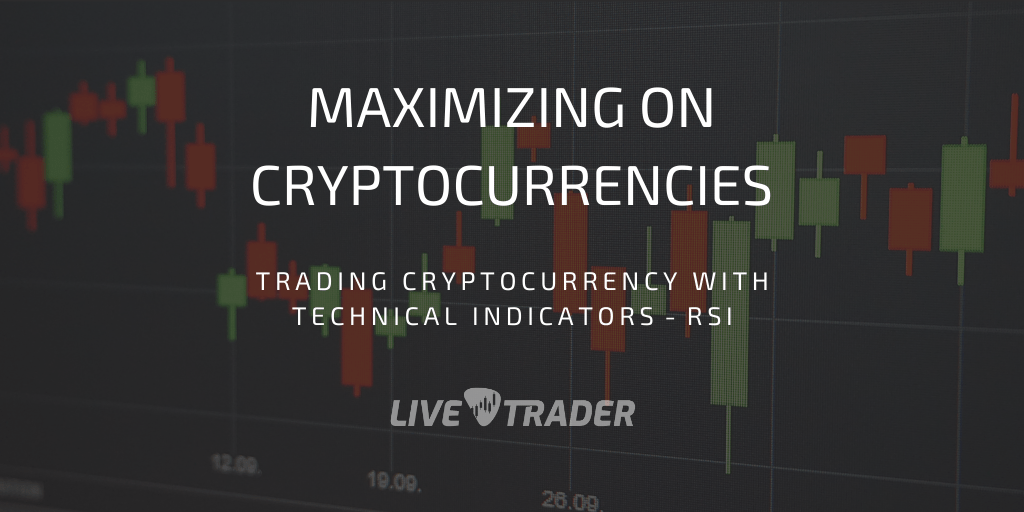 Maximizing on Cryptocurrencies with RSI — Technical Analysis